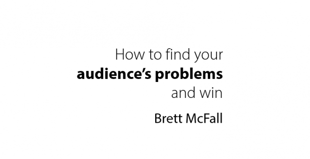 How To Find Your Audience's Problems And Win