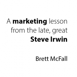 A Marketing Lesson From The Late, Great Steve Irwin