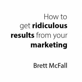 How To Get Ridiculous Results From Your Marketing