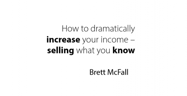 How to dramatically increase your income… selling what you know